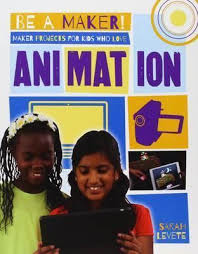 Be a Maker!: Maker Projects for Kids Who Love Animation