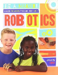 Be a Maker!: Maker Projects for Kids Who Love Robotics