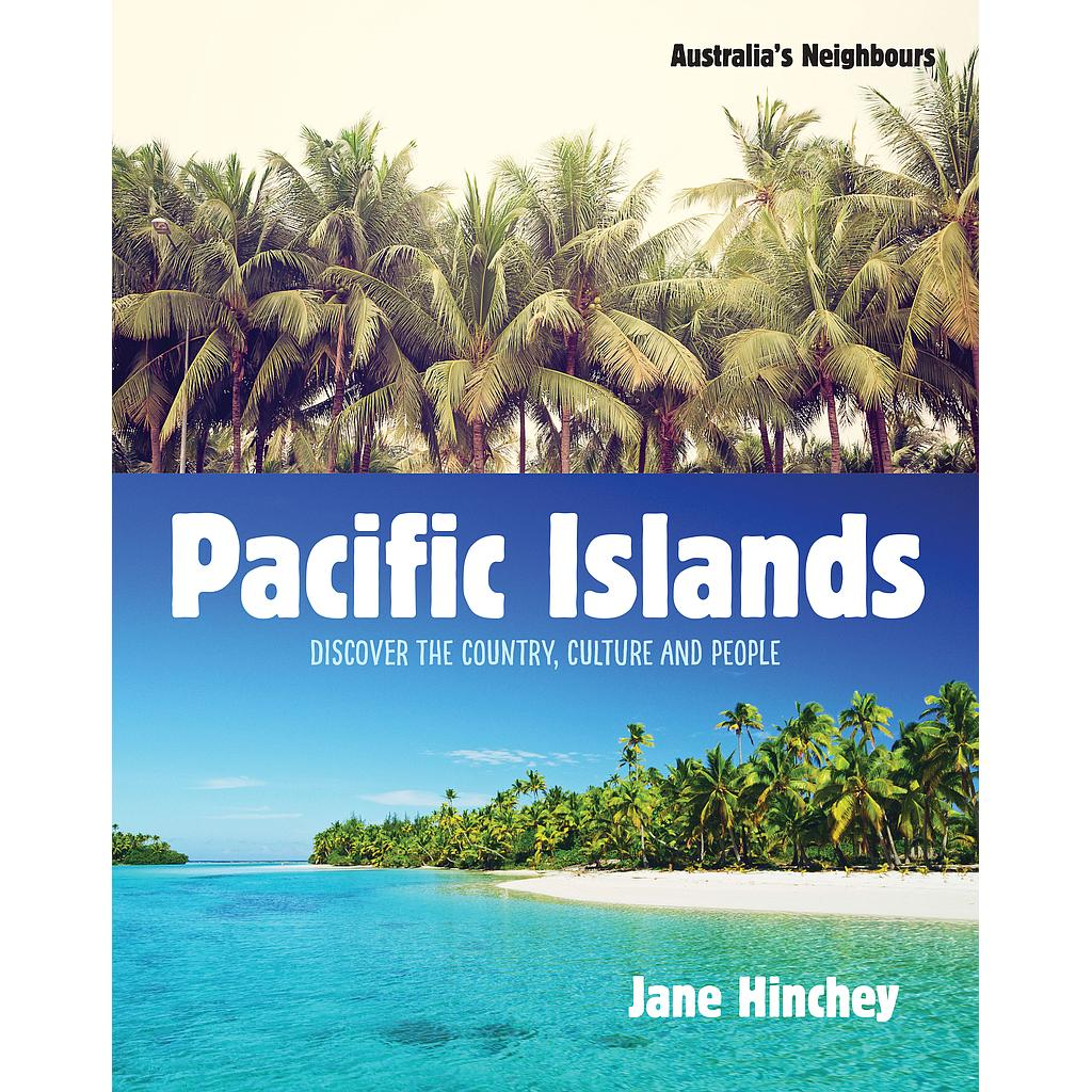 Australia's Neighbours: Pacific Islands and Papua New Guinea (Discover the Country, Culture and People)