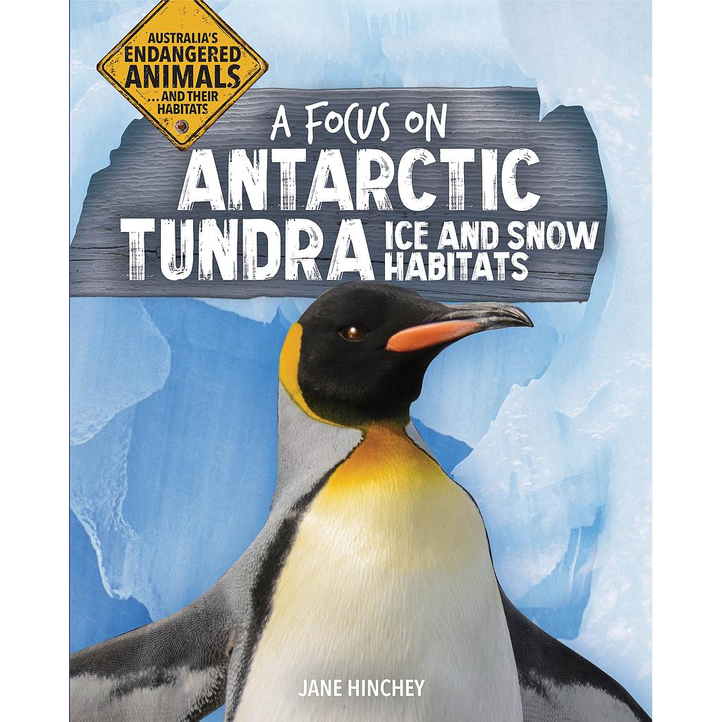 Australia's Endangered Animals...and Their Habitats: A Focus on Antarctic Tundra Ice and Snow Habitats