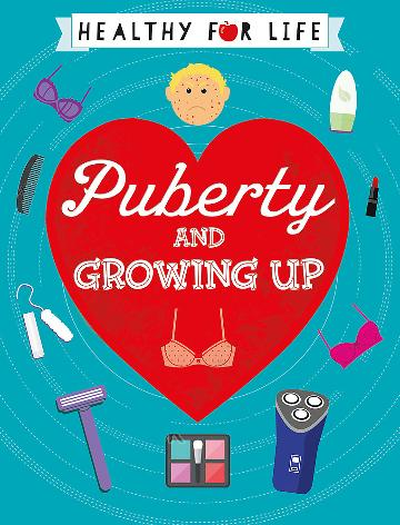 Healthy for Life: Puberty and Growing Up